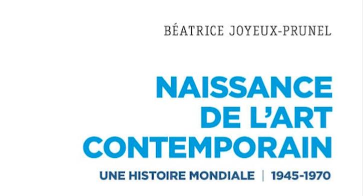 Béatrice Joyeux-Prunel Naissance de l'art contemporain 1945-1970. Une histoire mondiale