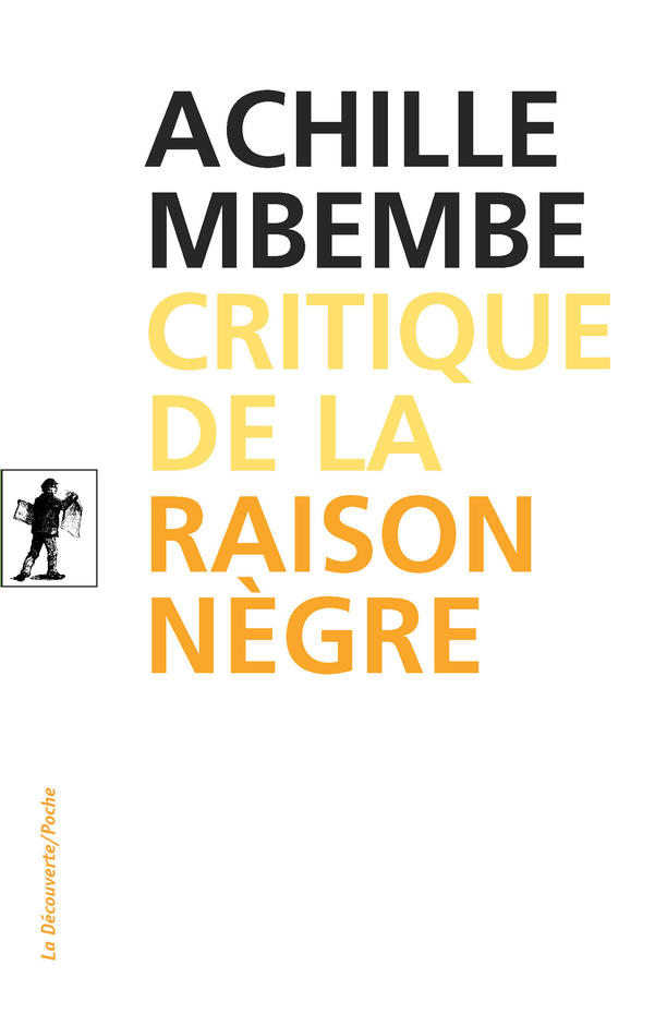 "Critique of Black Reason (""Critique de la raison nègre""), by Achille Mbembe"
