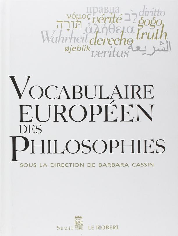 "European Vocabulary of Philosophy (""Vocabulaire européen des philosophies : dictionnaire des intraduisibles""), coordinated by Barbara Cassin"
