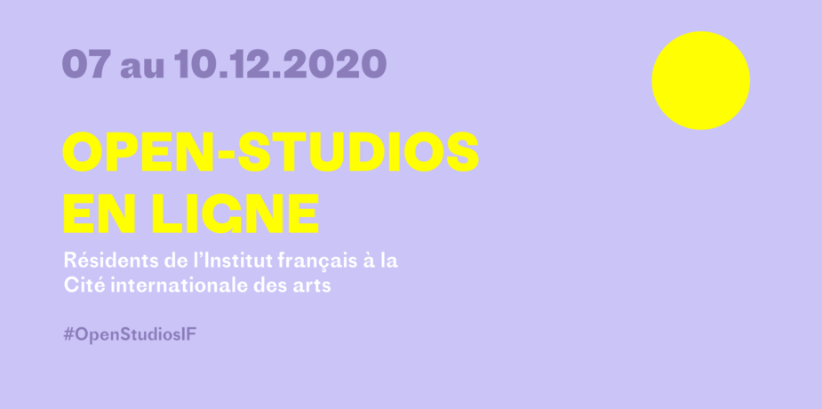 OPEN-STUDIOS EN LIGNE - Résidents de l'Institut français à la Cité internationale des arts